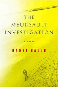 The Meursault Investigation, by Kamel Daoud. 2014